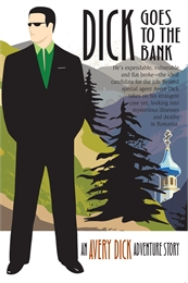 Dick Goes to the Bank : An Avery Dick Ad... by Avery Dick