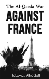 The Al-Qaeda War Against France by Alhadef, Iakovos