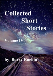 Collected Short Stories: Volume IV by Rachin, Barry