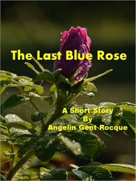 The Last Blue Rose by Angie Rocque