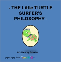 The Little Turtle Surfer's Philosophy by Creations, Galorian