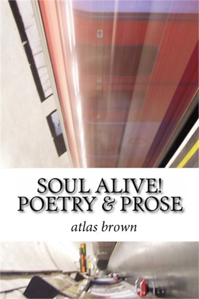 SOUL ALIVE!  : Poetry & Prose by Brown, Atlas