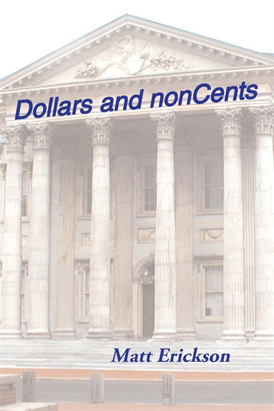 Dollars and nonCents by Erickson, Matt, R.