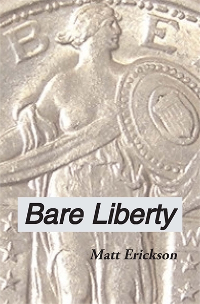 Bare Liberty by Erickson, Matt, R.