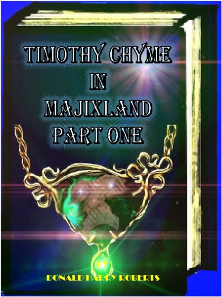 Timothy Chyme in Majixland  : Part One Volume Part One by Roberts, Donald, Harry