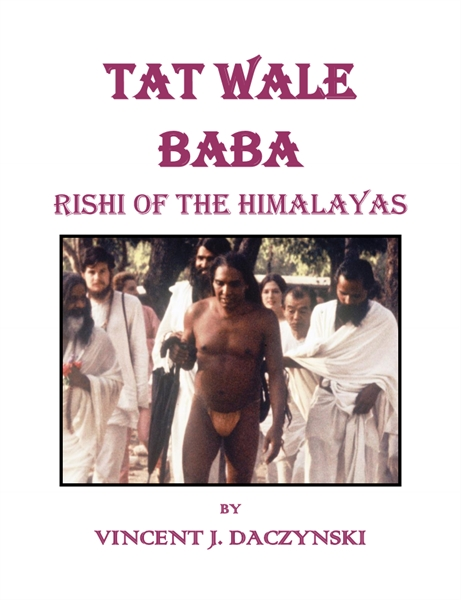Tat Wale Baba : Rishi of the Himalayas by Daczynski, Vincent, J