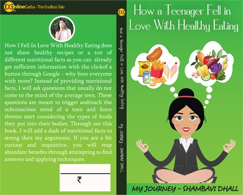 How a Teenager Fell in Love With Healthy... by Dhall, Shambavi, Ms.