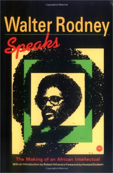 Walter Rodney Speaks : The Making of an ... by Rodney, Walter