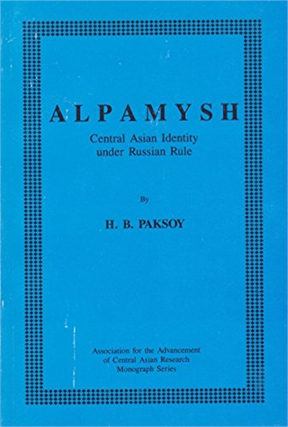 ALPAMYSH : Central Asian Identity under ... by Paksoy, HB, Ph.D.