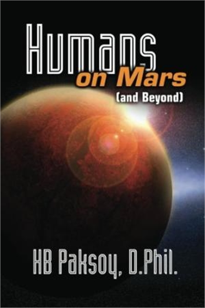Humans on Mars, and Beyond by Paksoy, HB, Ph.D.