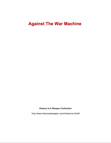 Against The War Machine  : Essay Collect... by Organization, History Is A Weapon