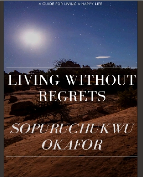 Living Without Regrets Volume 1 by Okafor , Sopuruchukwu , Chukwudi