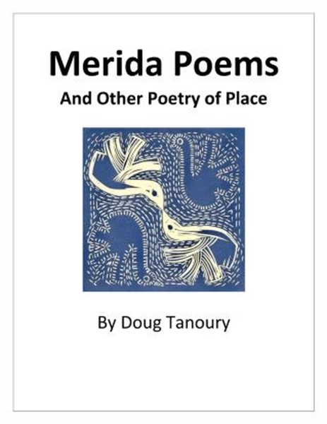 Merida Poems : And other Poetry of Place by Tanoury, Douglas, Girard
