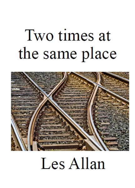 Two Times at the Same Place : The Time t... Volume 1 by Allan, Leslie, John