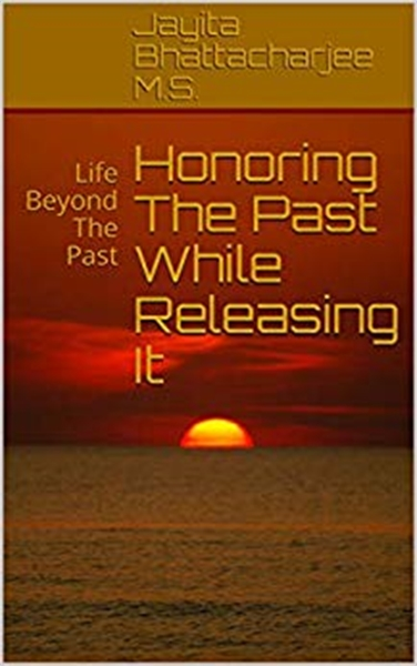 Honoring The Past While Releasing It : L... by Bhattacharjee, Jayita