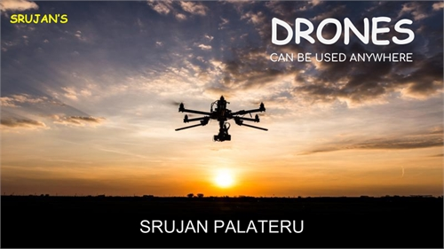 Drones : Can Be Used Anywhere by Palateru, Sai, Srujan