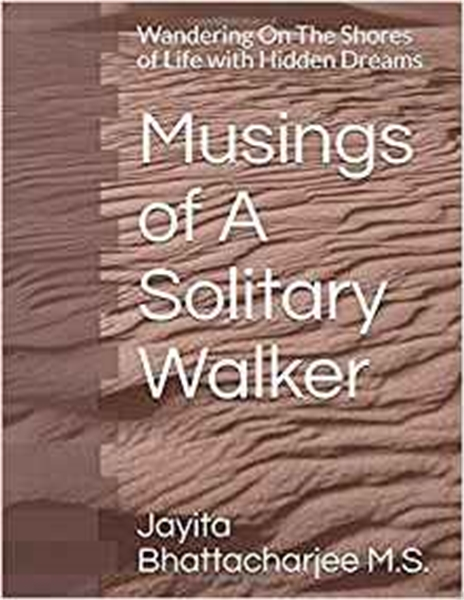 Musings of A Solitary Walker : Wandering... by Bhattacharjee, Jayita