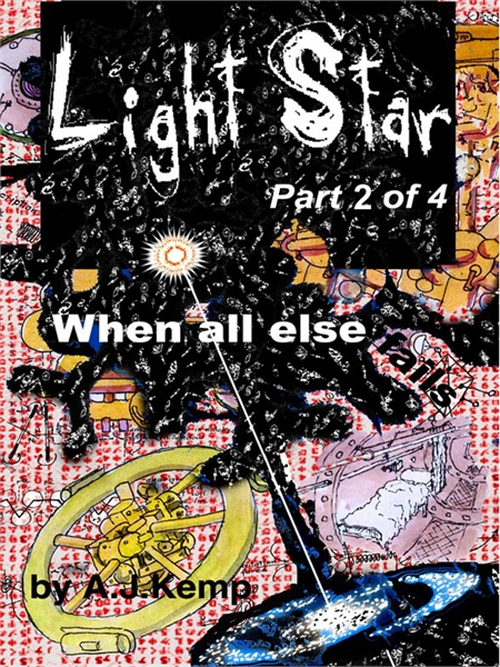 Light Star : When all Else Fails, Part 2... Volume Part 2 of 4 by Kemp, Anthony, J