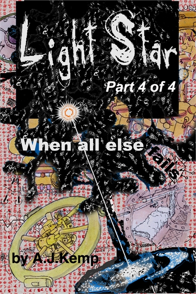 Light Star : When all Else Fails, Part 4... Volume Light Star Part 4 of 4 by Kemp, Anthony, J