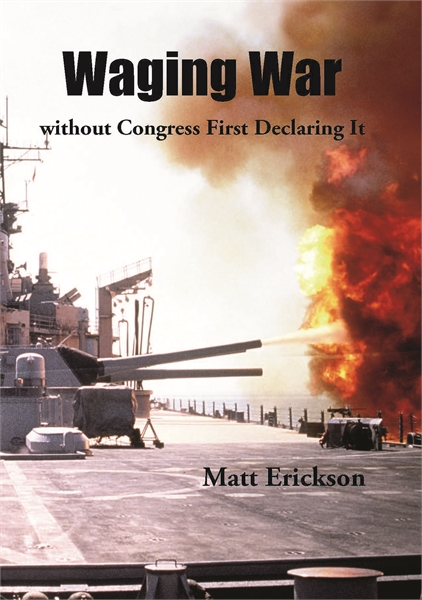 Waging War without Congress First Declar... by Erickson, Matt, R.