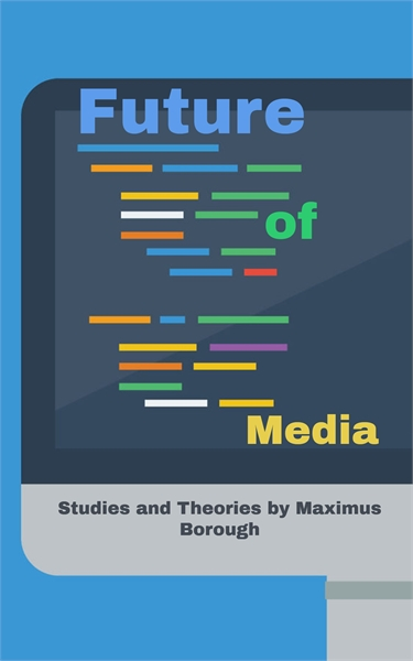 Future of Media : Studies and Theories b... by Mirabite, Jr., Maximus Borough, Araojo