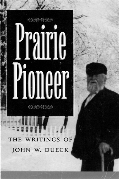 Prairie Pioneer : Writings and Genealogy... by The John W. Dueck Book Committee