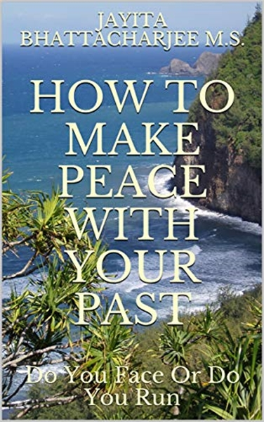 How to Make Peace With Your Past : Do Yo... by Bhattacharjee, Jayita