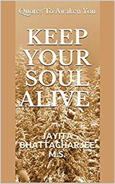 Keep Your Soul Alive : Quotes to Awaken ... by Bhattacharjee, Jayita