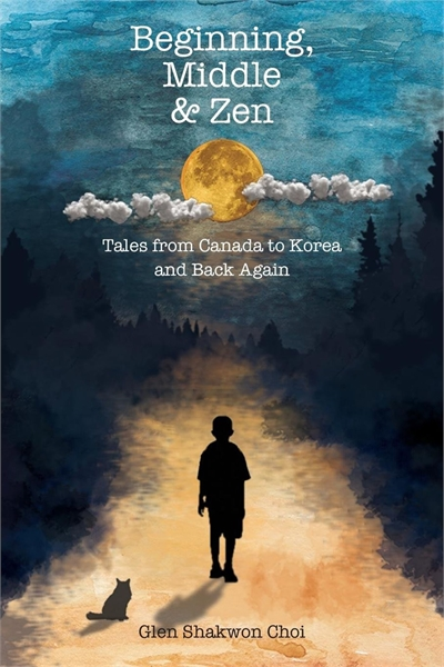 Beginning, Middle & Zen : Tales from Can... by Choi, Glen, Shakwon