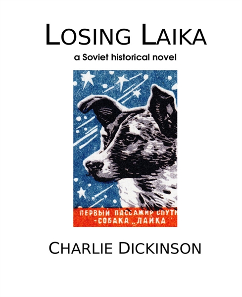 Losing Laika by Dickinson, Charlie