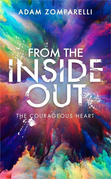 From the Inside Out : The Courageous Hea... Volume 1 by Zomparelli, Adam, Anthony