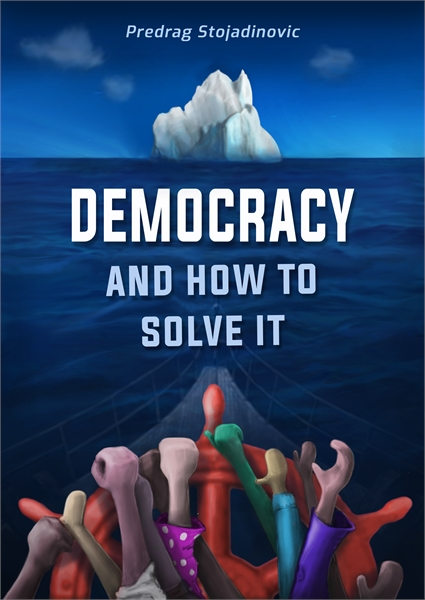 Democracy and How to Solve It by Stojadinovic, Predrag