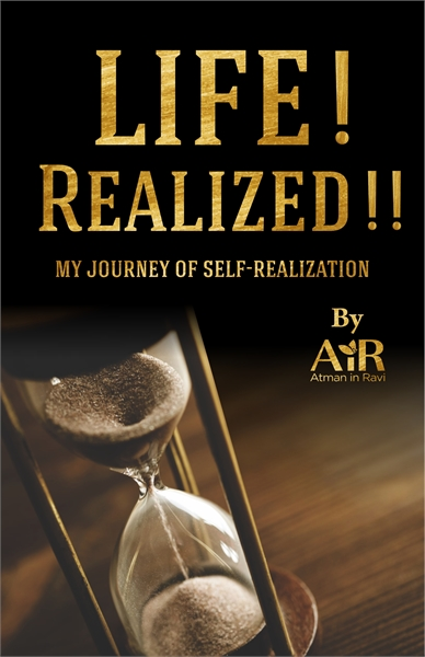 Life! Realized!! by AtmanInRavi, AiR-AtmanInRavi