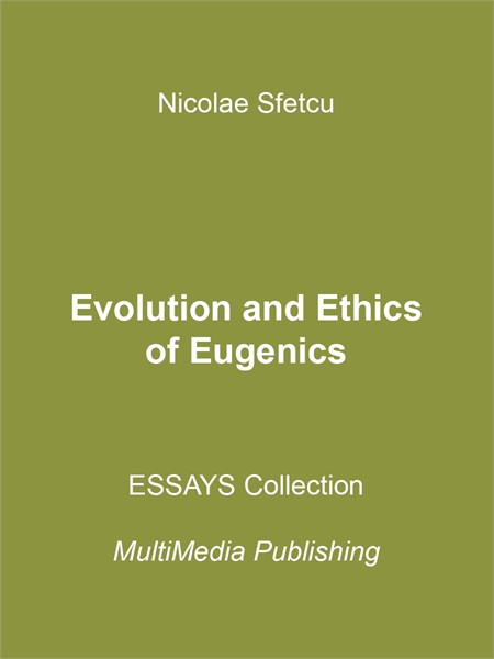 Evolution and Ethics of Eugenics by Sfetcu, Nicolae
