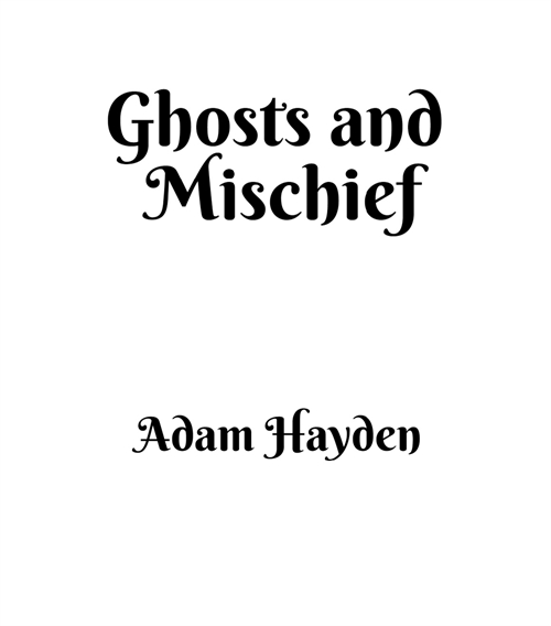 Ghosts and Mischief by Hayden, Adam