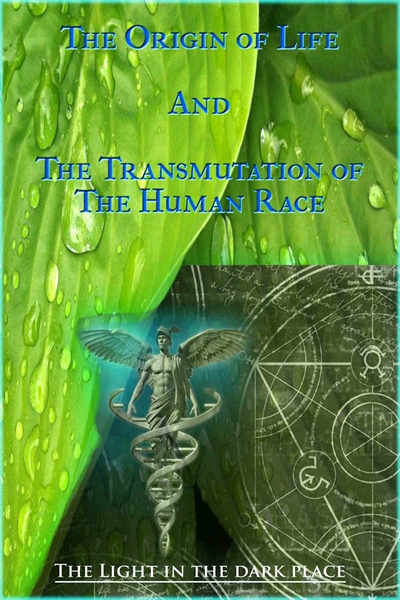 The Origin of Life and the Transmutation... by In The Dark Place, The Light