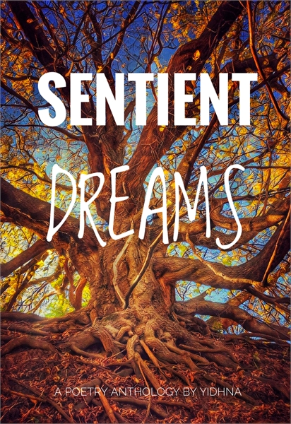 Sentient Dreams : A Poetry Anthology by ... by Wang, Yidhna Yue Xing