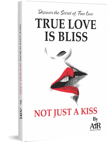 True Love is Bliss, Not Just a Kiss by AtmanInRavi, AiR