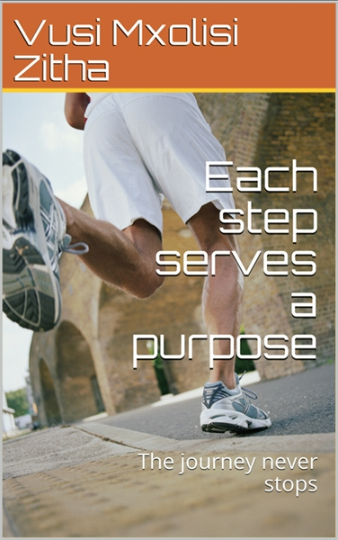 Each step serves a purpose : The journey... Volume 1 by Zitha, Vusi, Mxolisi