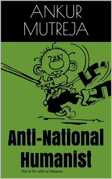 Anti-National Humanist by Mutreja, Ankur