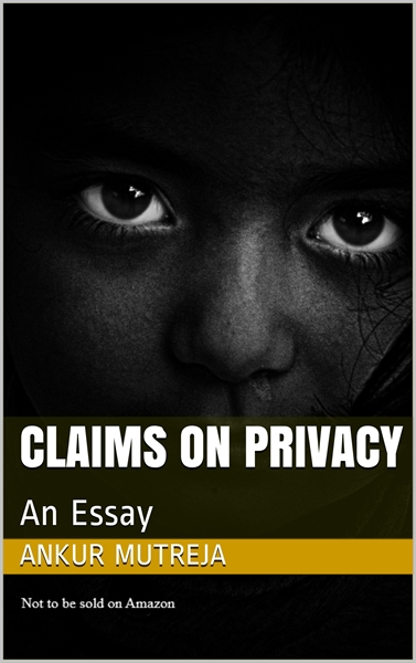 Claims on Privacy : An Essay, Volume 1 by Mutreja, Ankur