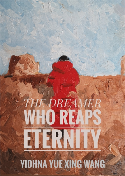The Dreamer Who Reaps Eternity : Manuscr... by Wang, Yue Xing, Yidhna
