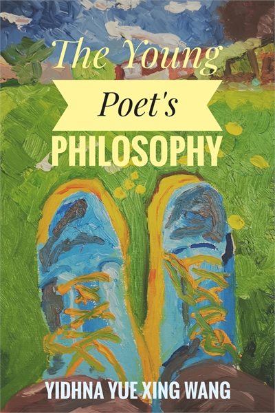 The Young Poet's Philosophy : A Poetry C... by Wang, Yue Xing , Yidhna