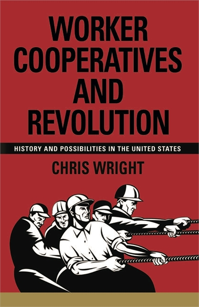 Worker Cooperatives and Revolution : His... by Wright, Chris, Dr.