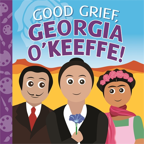 Good Grief, Georgia O'Keeffe by Kenison, Misti
