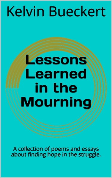 Lessons Learned in the Mourning by Bueckert, Kelvin