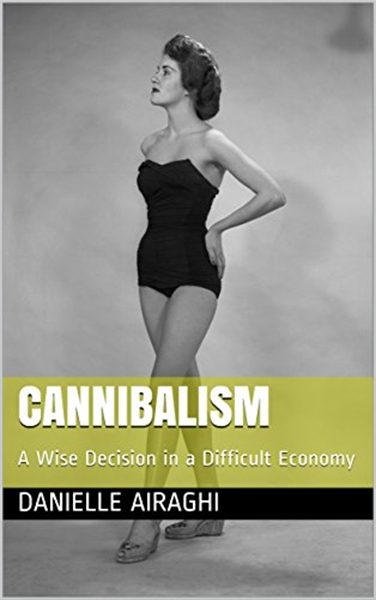 Cannibalism: A Wise Decision in a Diffic... by Airaghi, Danielle