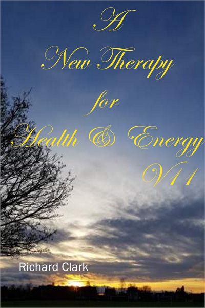 A New Therapy for Health & Energy, V7 Volume 7 by Clark, Richard