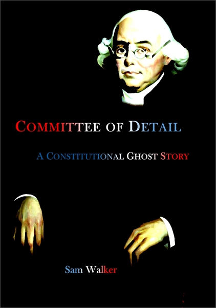 Committee of Detail : A Constitutional G... by Walker, Sam