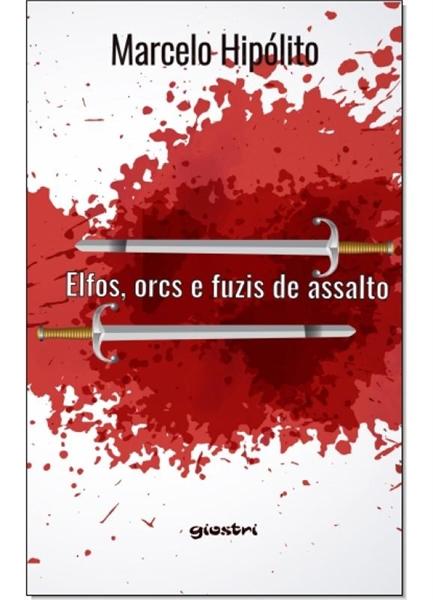 Elfos, orcs e fuzis de assalto by Hipólito, Marcelo
